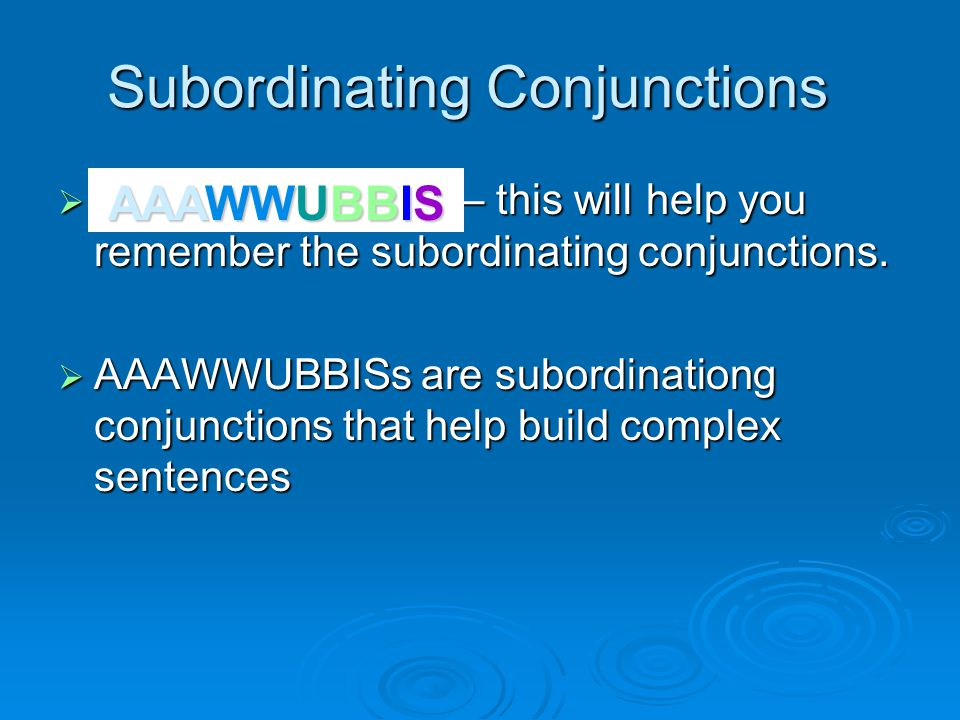 Subordinating Conjunctions  – this will help you remember the subordinating conjunctions.
