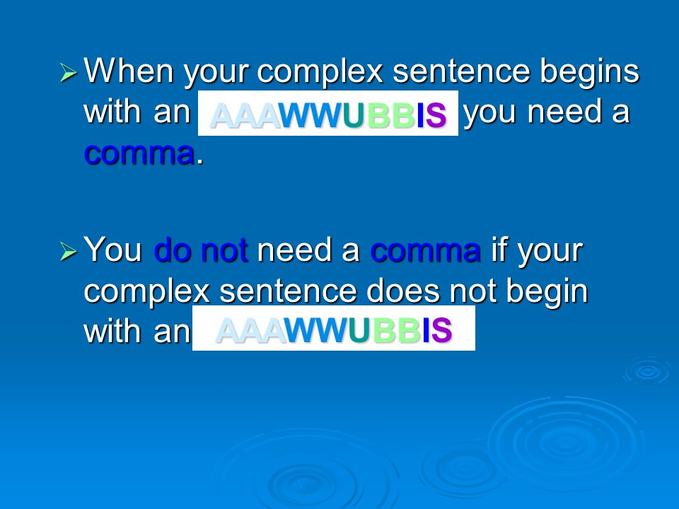  When your complex sentence begins with an AAAWWUBBIS, you need a comma.