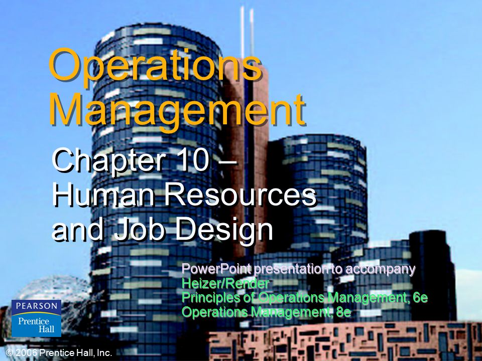 © 2006 Prentice Hall, Inc.10 – 1 Operations Management Chapter 10 – Human Resources and Job Design Chapter 10 – Human Resources and Job Design © 2006 Prentice Hall, Inc.