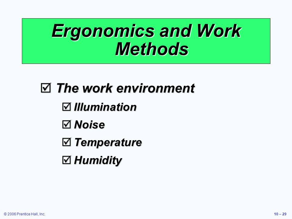 © 2006 Prentice Hall, Inc.10 – 29 Ergonomics and Work Methods  The work environment  Illumination  Noise  Temperature  Humidity