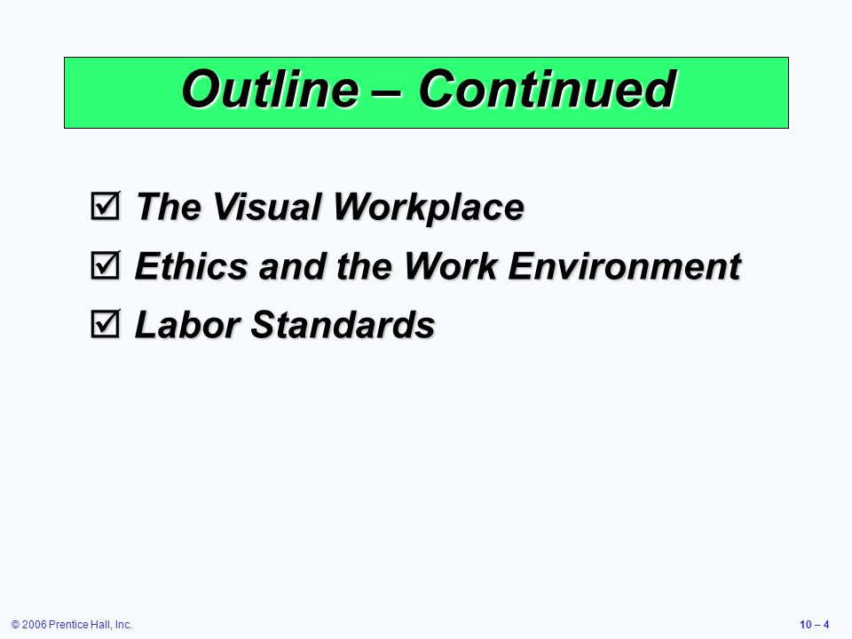 © 2006 Prentice Hall, Inc.10 – 4 Outline – Continued  The Visual Workplace  Ethics and the Work Environment  Labor Standards