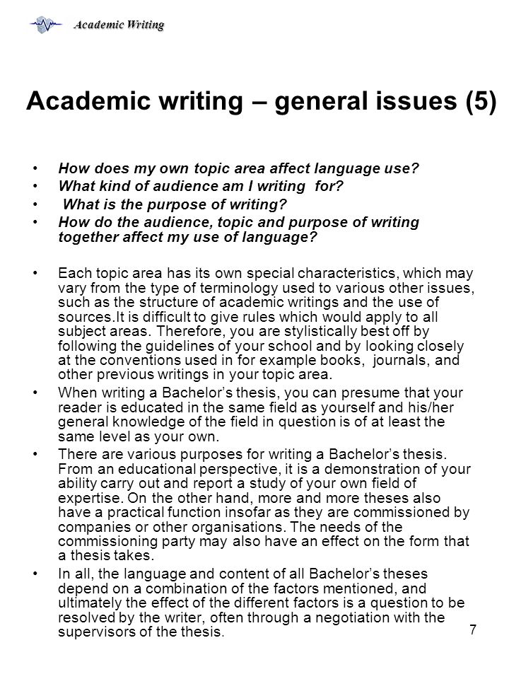 Academic Writing 6 Academic writing – general issues (4) When writing a Bachelor's thesis in English, one should thus consider the following: –How doe