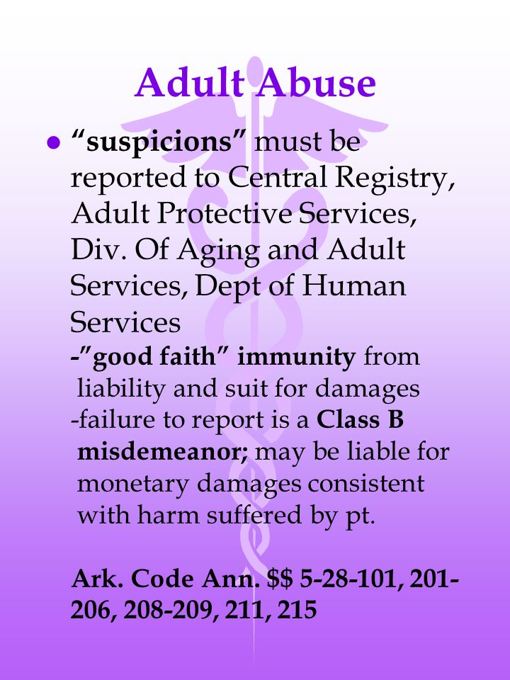 Adult Abuse l suspicions must be reported to Central Registry, Adult Protective Services, Div.