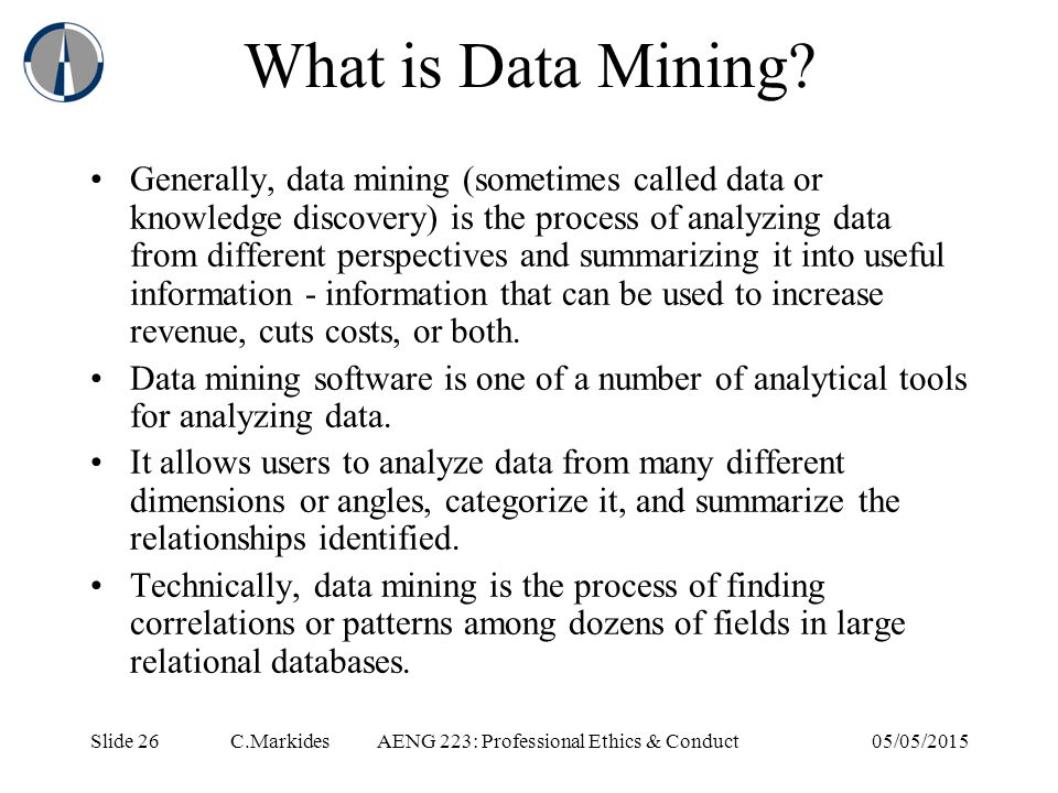 Slide 26 C.MarkidesAENG 223: Professional Ethics & Conduct05/05/2015 What is Data Mining.