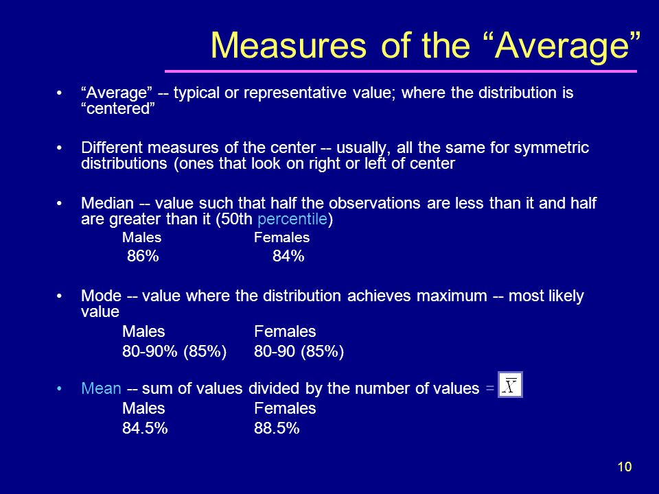 "10 ""Average"" -- typical or representative value; where the distribution is ""centered"" Different measures of the center -- usually, all the same for sy"