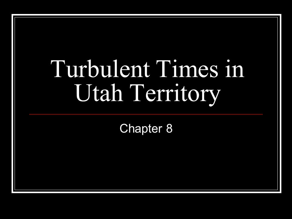 Turbulent Times in Utah Territory Chapter 8