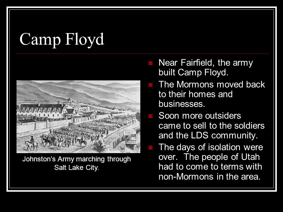 Camp Floyd Near Fairfield, the army built Camp Floyd.
