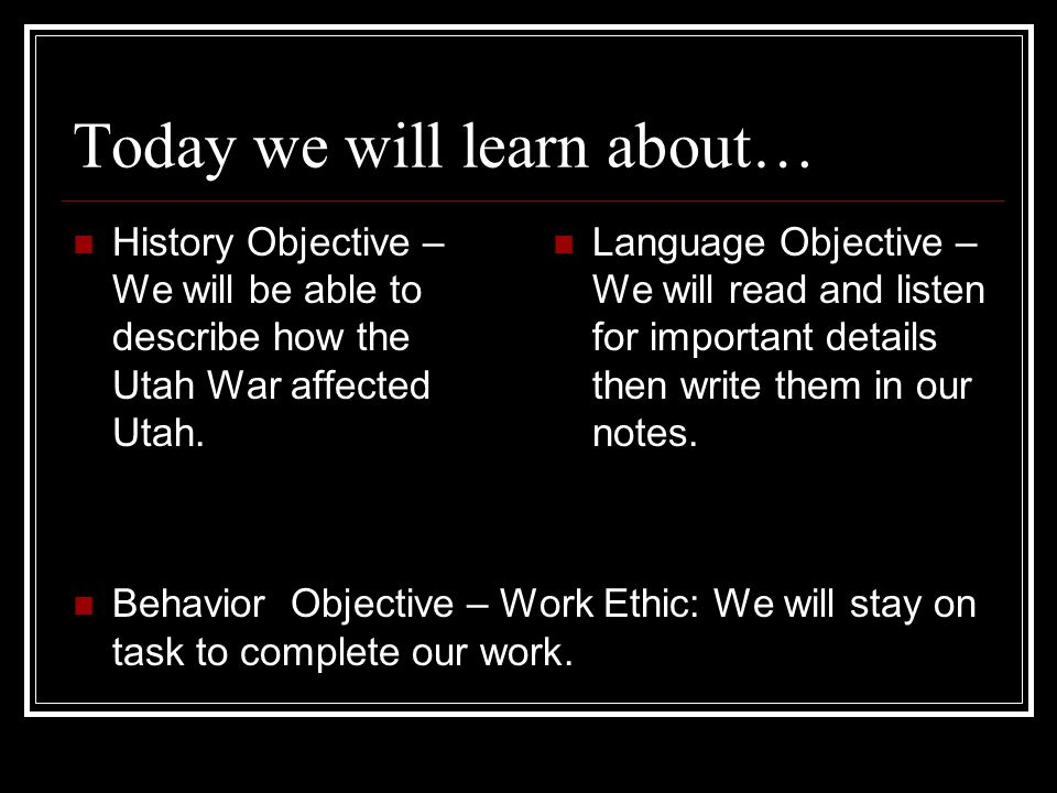 Today we will learn about… History Objective – We will be able to describe how the Utah War affected Utah.