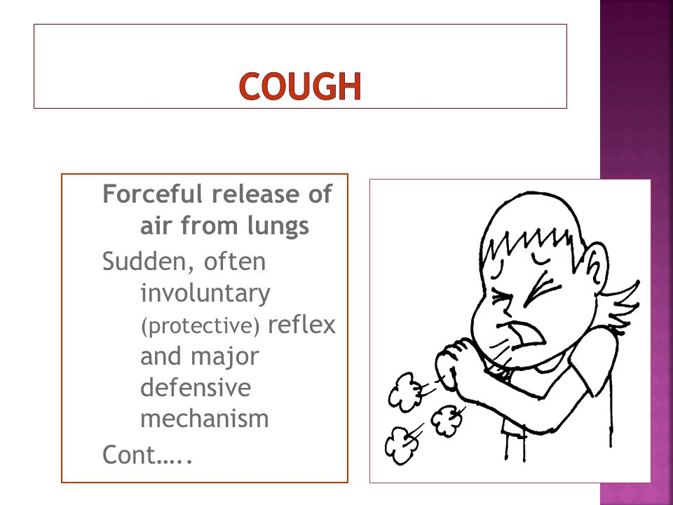 Forceful release of air from lungs Sudden, often involuntary (protective) reflex and major defensive mechanism Cont…..