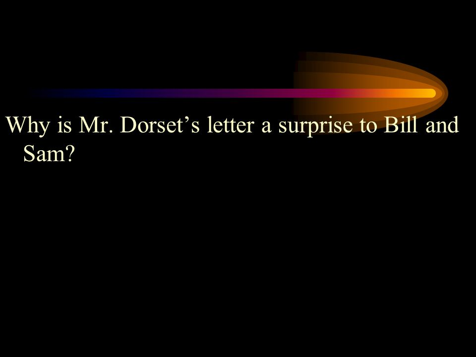 Why is Mr. Dorset's letter a surprise to Bill and Sam?