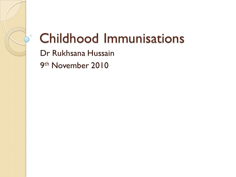 Childhood Immunisations Dr Rukhsana Hussain 9 th November 2010