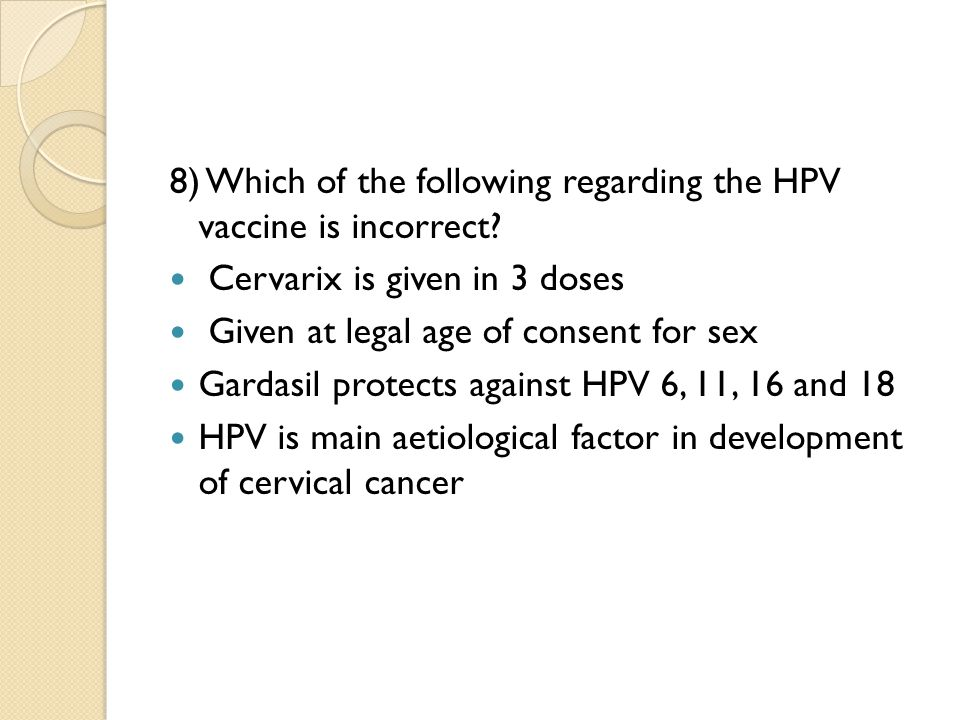 8) Which of the following regarding the HPV vaccine is incorrect.
