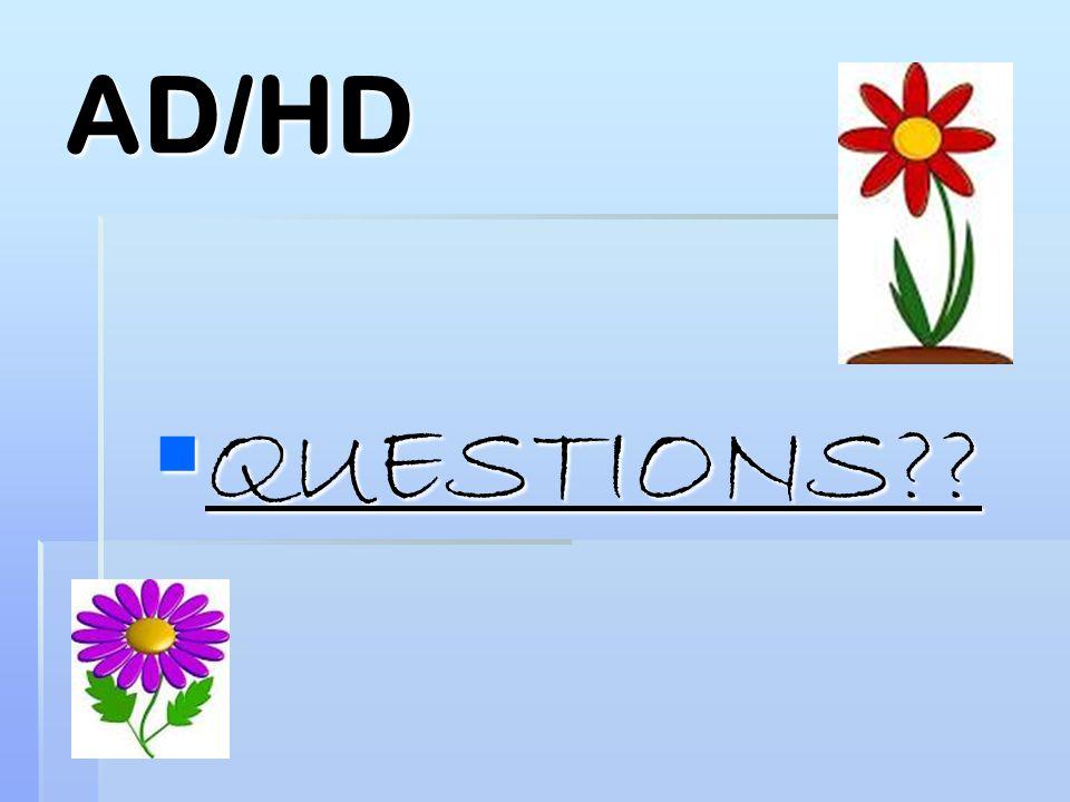 AD/HD  QUESTIONS??