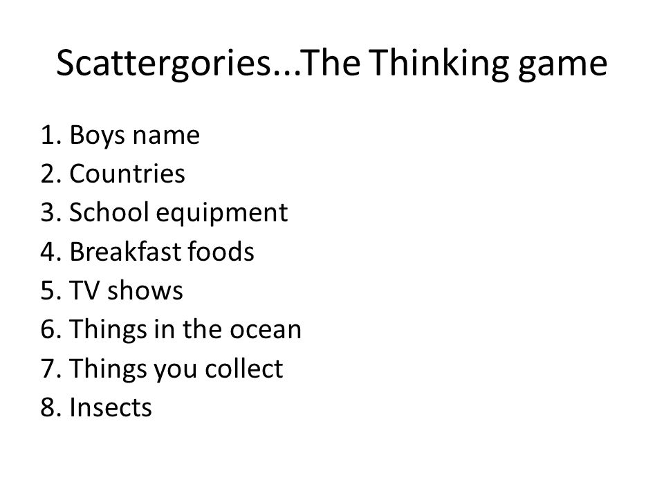 Scattergories...The Thinking game 1. Boys name 2.