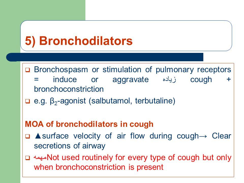 5) Bronchodilators  Bronchospasm or stimulation of pulmonary receptors = induce or aggravate زياده cough + bronchoconstriction  e.g.