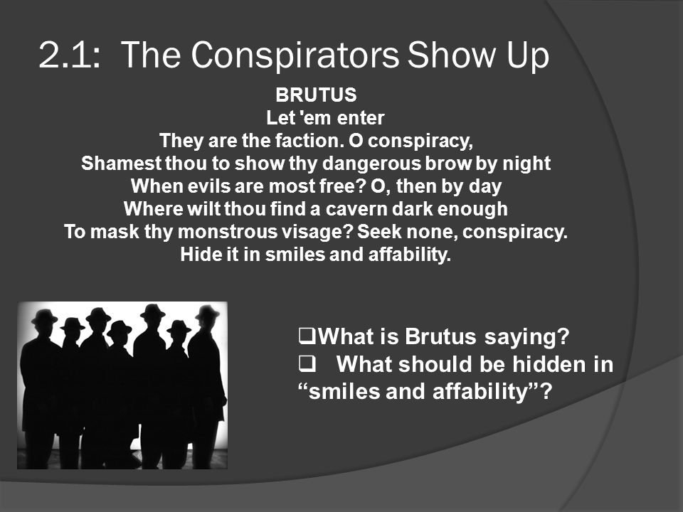 2.1: The Conspirators Show Up BRUTUS Let em enter They are the faction.