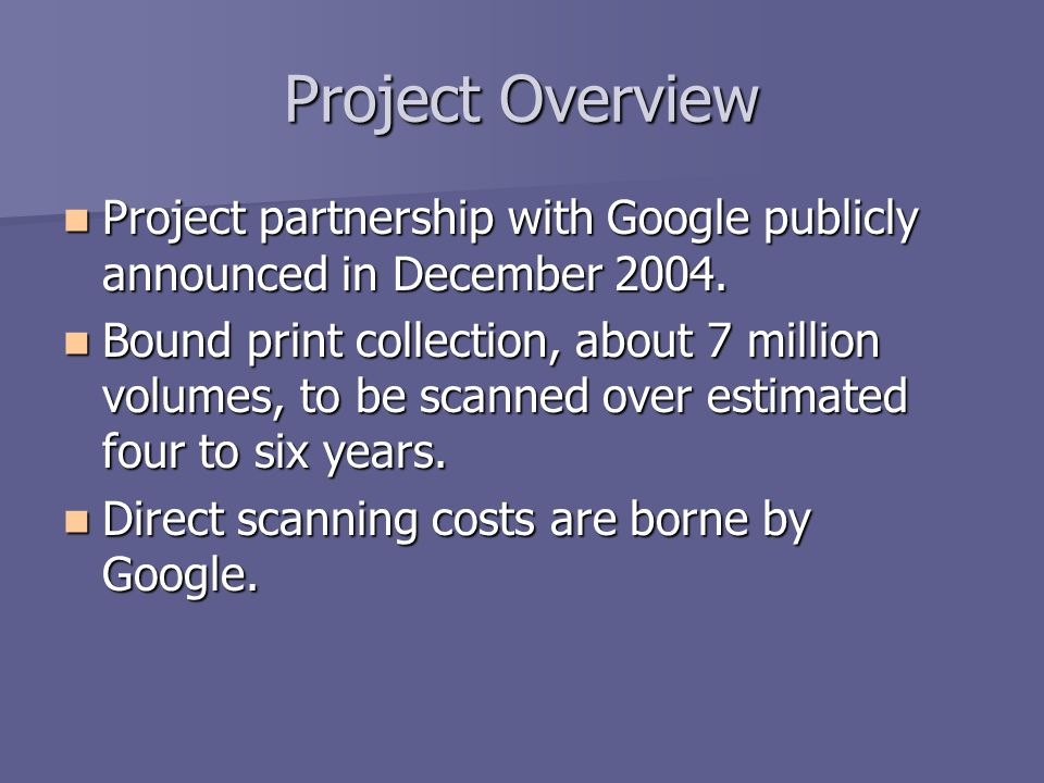 Project Overview Project partnership with Google publicly announced in December 2004.