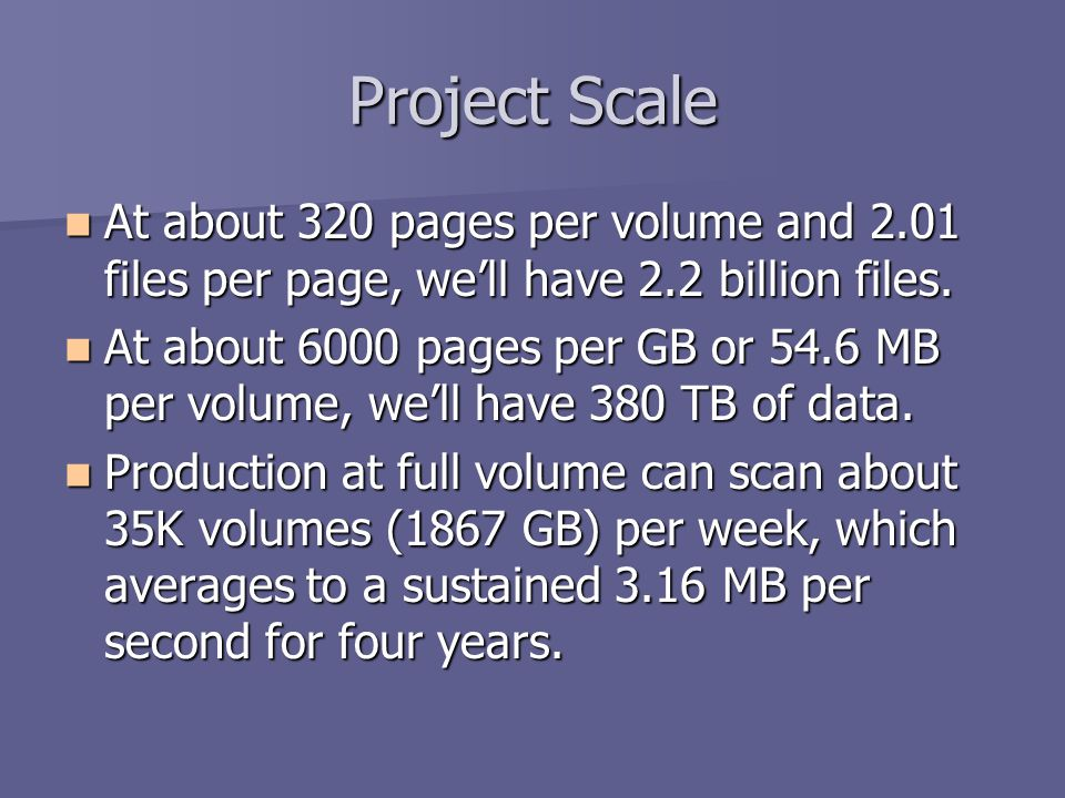 Project Scale At about 320 pages per volume and 2.01 files per page, we'll have 2.2 billion files.