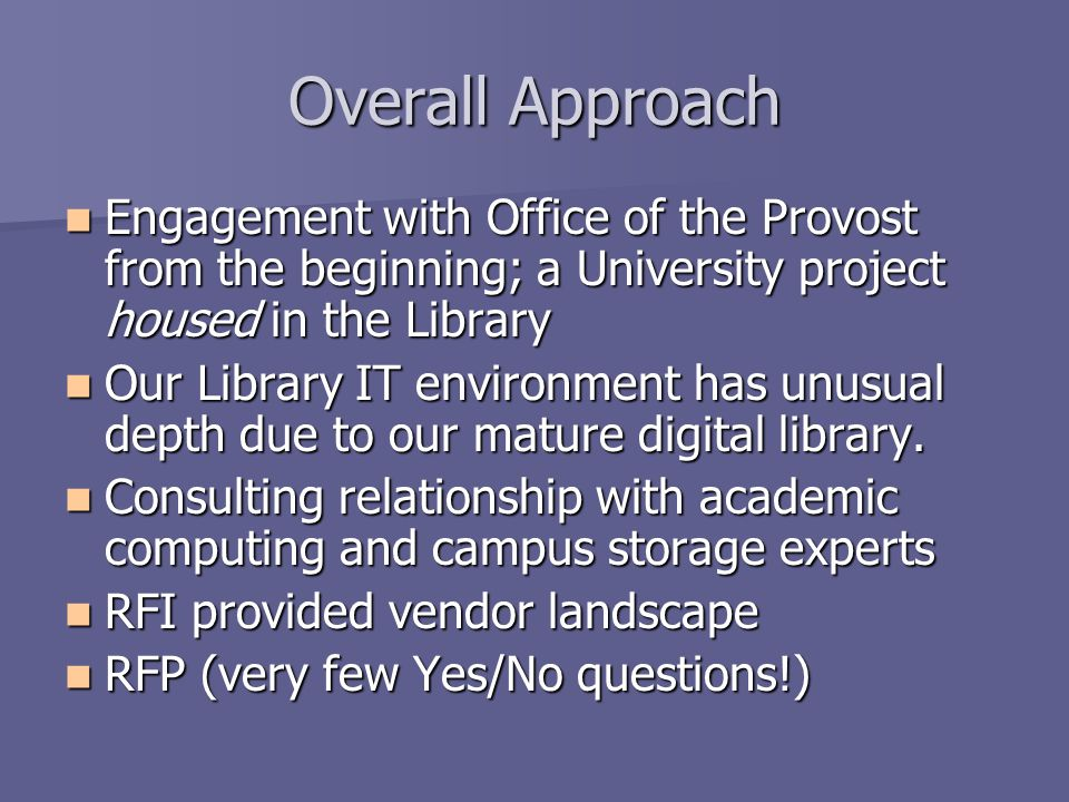 Overall Approach Engagement with Office of the Provost from the beginning; a University project housed in the Library Engagement with Office of the Provost from the beginning; a University project housed in the Library Our Library IT environment has unusual depth due to our mature digital library.