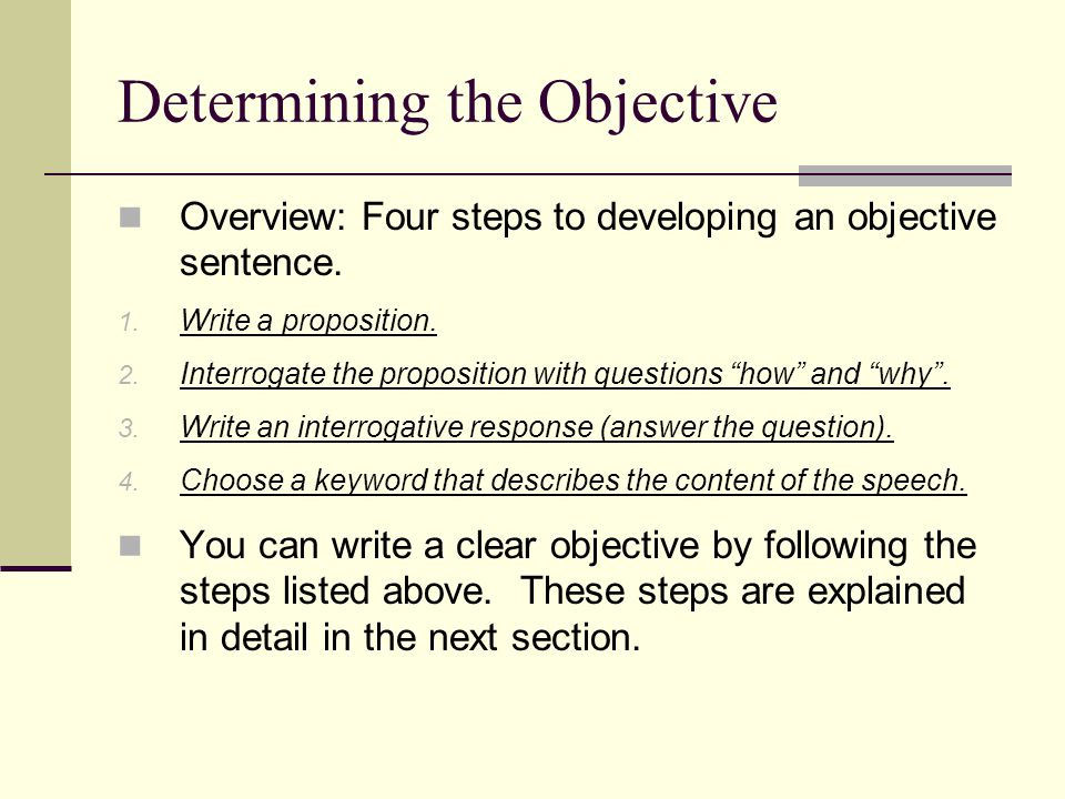 Determining the Objective Step 1 – Write a proposition: Definition: a proposal put forth for consideration or acceptance.