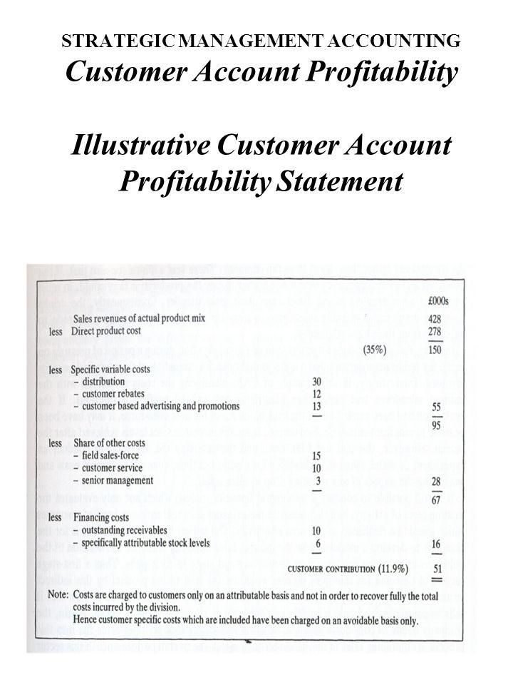 STRATEGIC MANAGEMENT ACCOUNTING Customer Account Profitability Illustrative Customer Account Profitability Statement