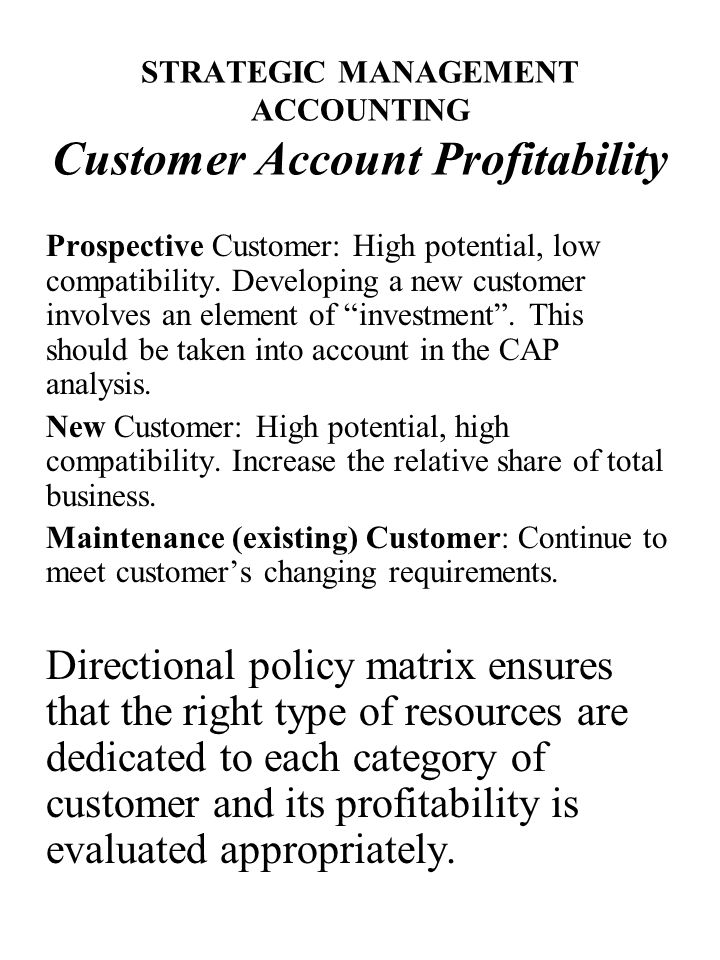 STRATEGIC MANAGEMENT ACCOUNTING Customer Account Profitability Prospective Customer: High potential, low compatibility.
