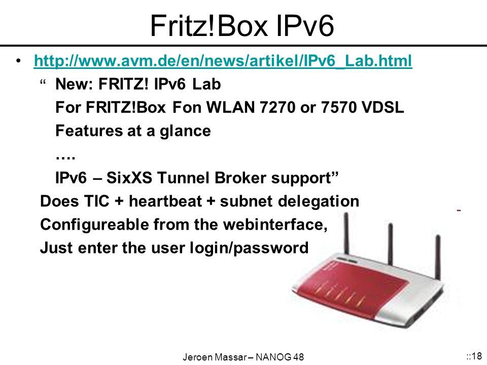 "Jeroen Massar – NANOG 48 ::18 Fritz!Box IPv6 http://www.avm.de/en/news/artikel/IPv6_Lab.html "" New: FRITZ! IPv6 Lab For FRITZ!Box Fon WLAN 7270 or 757"
