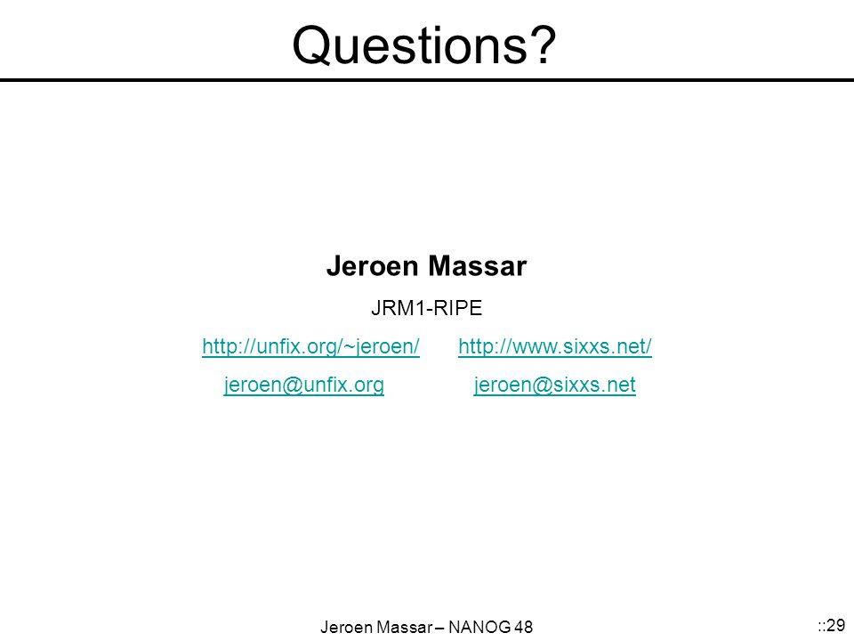 Jeroen Massar – NANOG 48 ::29 Questions? Jeroen Massar JRM1-RIPE http://unfix.org/~jeroen/http://www.sixxs.net/ jeroen@unfix.orgjeroen@sixxs.netjeroen