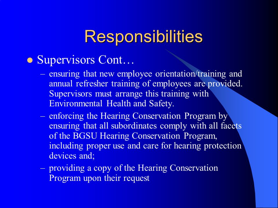 Responsibilities Supervisors Cont… –ensuring that any noise exposed employees who have terminated employment with the University undergo audiometric t