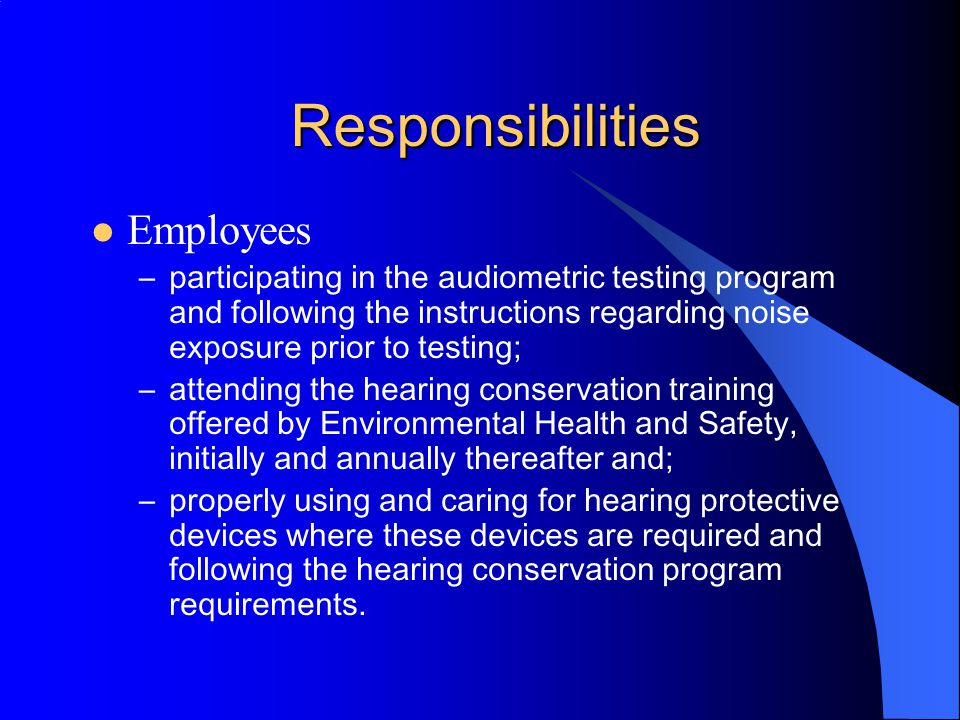 Responsibilities Supervisors Cont… –ensuring that new employee orientation/training and annual refresher training of employees are provided. Superviso