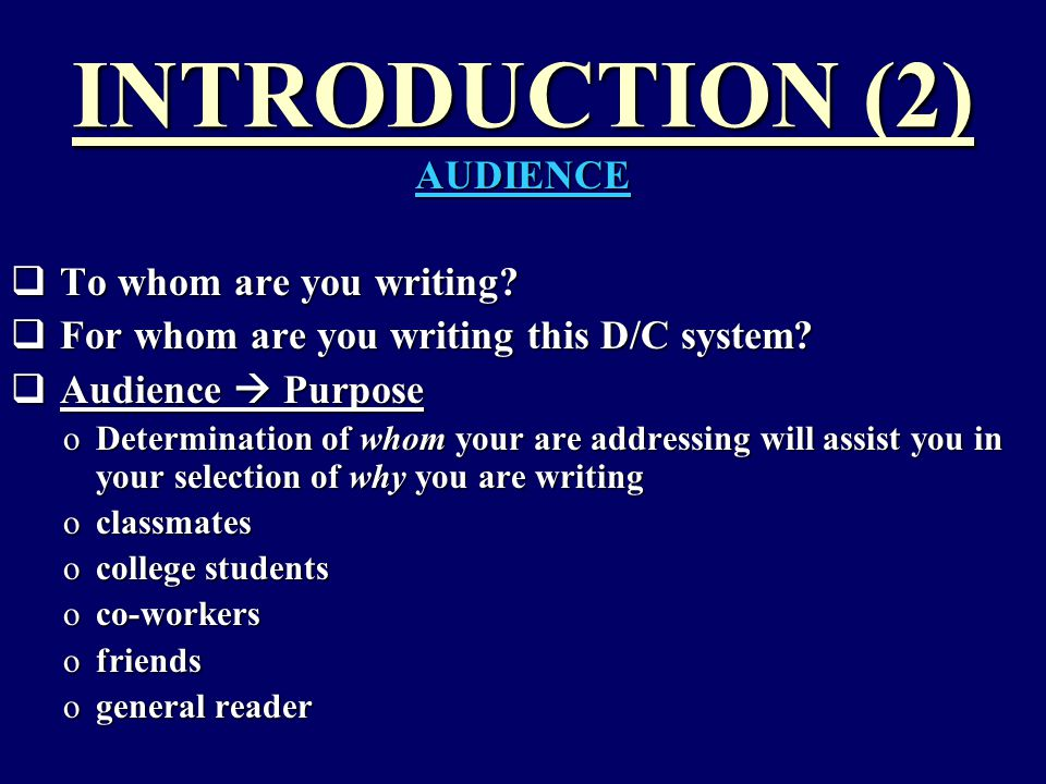 INTRODUCTION (2) AUDIENCE  To whom are you writing.
