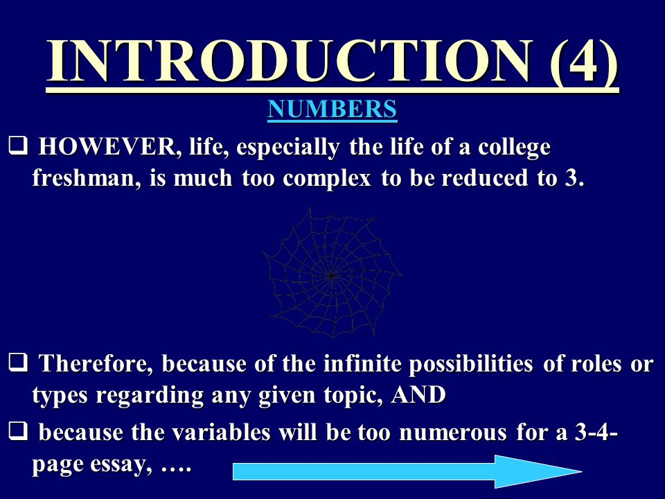 INTRODUCTION (4) NUMBERS  HOWEVER, life, especially the life of a college freshman, is much too complex to be reduced to 3.  Therefore, because of t
