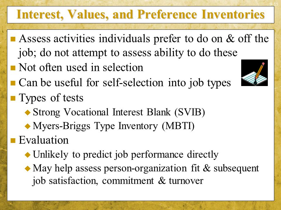 9-15 Interest, Values, and Preference Inventories Assess activities individuals prefer to do on & off the job; do not attempt to assess ability to do