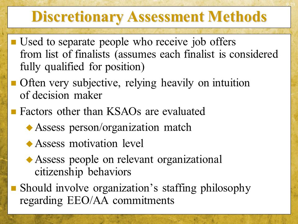 9-23 Discretionary Assessment Methods Used to separate people who receive job offers from list of finalists (assumes each finalist is considered fully