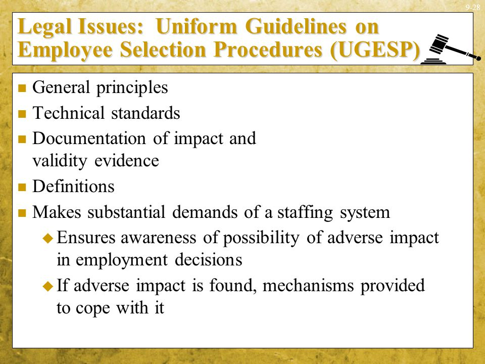 9-28 Legal Issues: Uniform Guidelines on Employee Selection Procedures (UGESP) General principles Technical standards Documentation of impact and vali