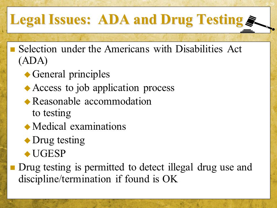 9-29 Legal Issues: ADA and Drug Testing Selection under the Americans with Disabilities Act (ADA)  General principles  Access to job application pro