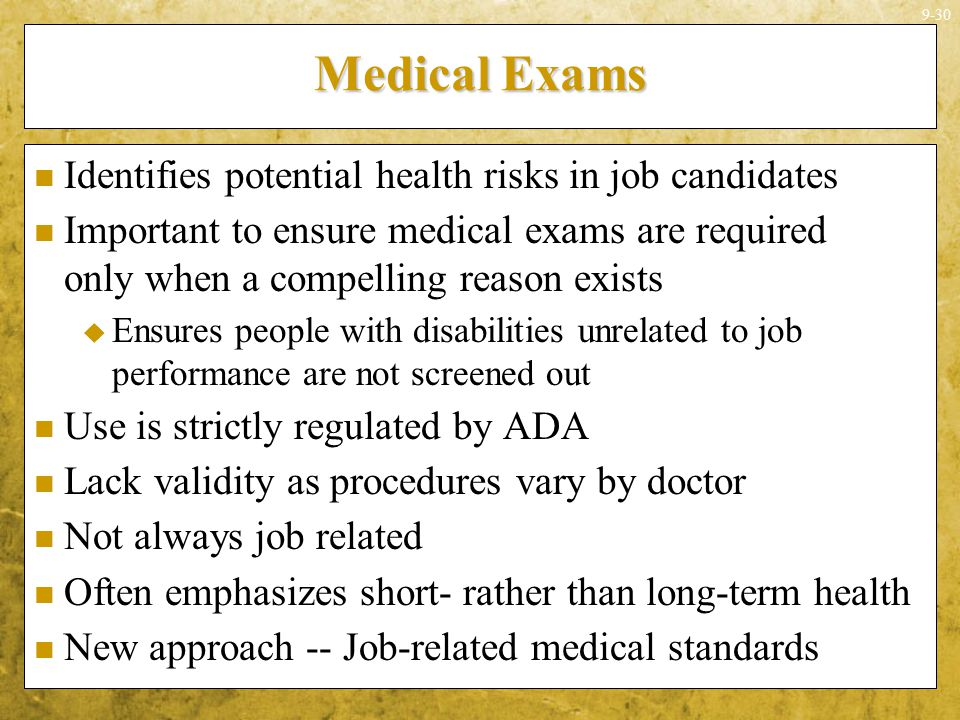9-30 Medical Exams Identifies potential health risks in job candidates Important to ensure medical exams are required only when a compelling reason ex