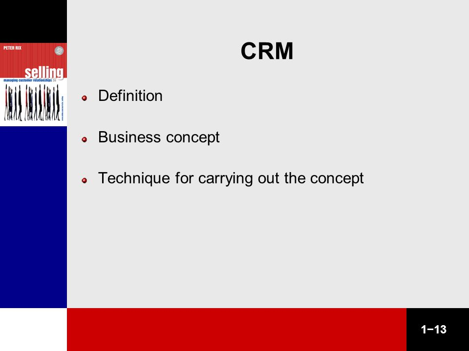 1−13 CRM Definition Business concept Technique for carrying out the concept