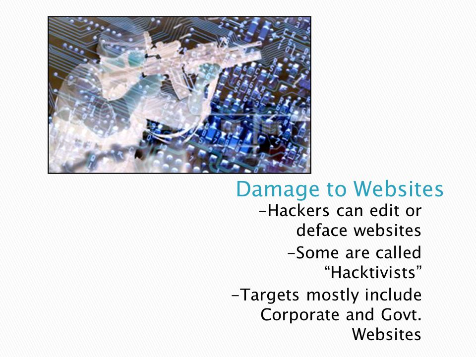 """-Hackers can edit or deface websites -Some are called """"Hacktivists"""" -Targets mostly include Corporate and Govt. Websites"""