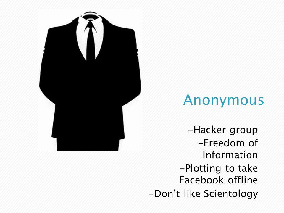 -Hacker group -Freedom of Information -Plotting to take Facebook offline -Don't like Scientology