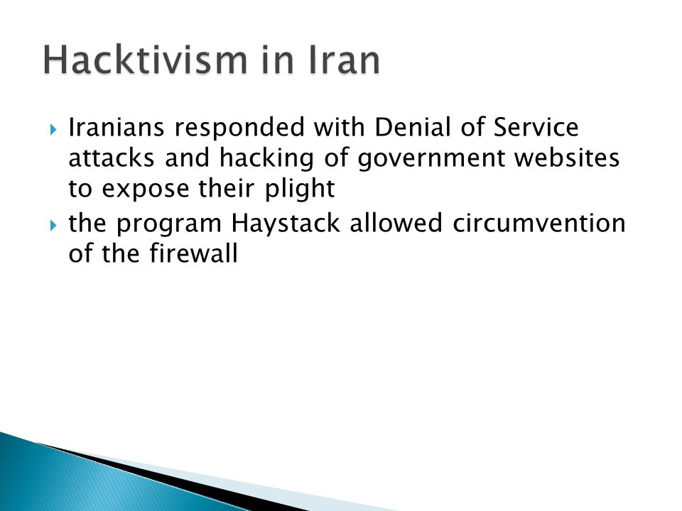  Iranians responded with Denial of Service attacks and hacking of government websites to expose their plight  the program Haystack allowed circumven