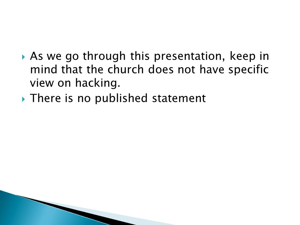  As we go through this presentation, keep in mind that the church does not have specific view on hacking.
