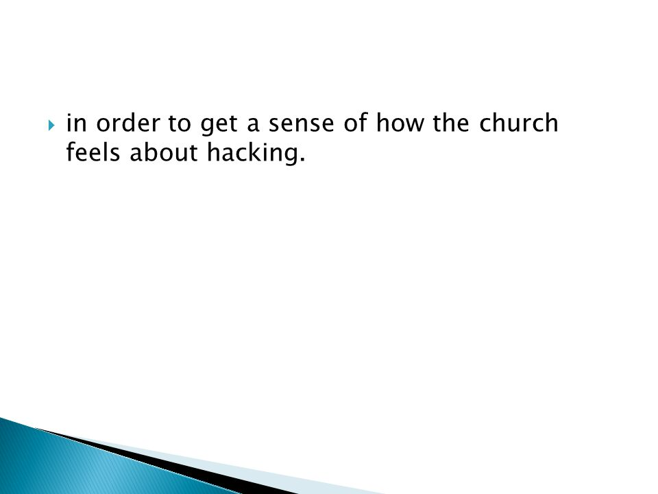  in order to get a sense of how the church feels about hacking.