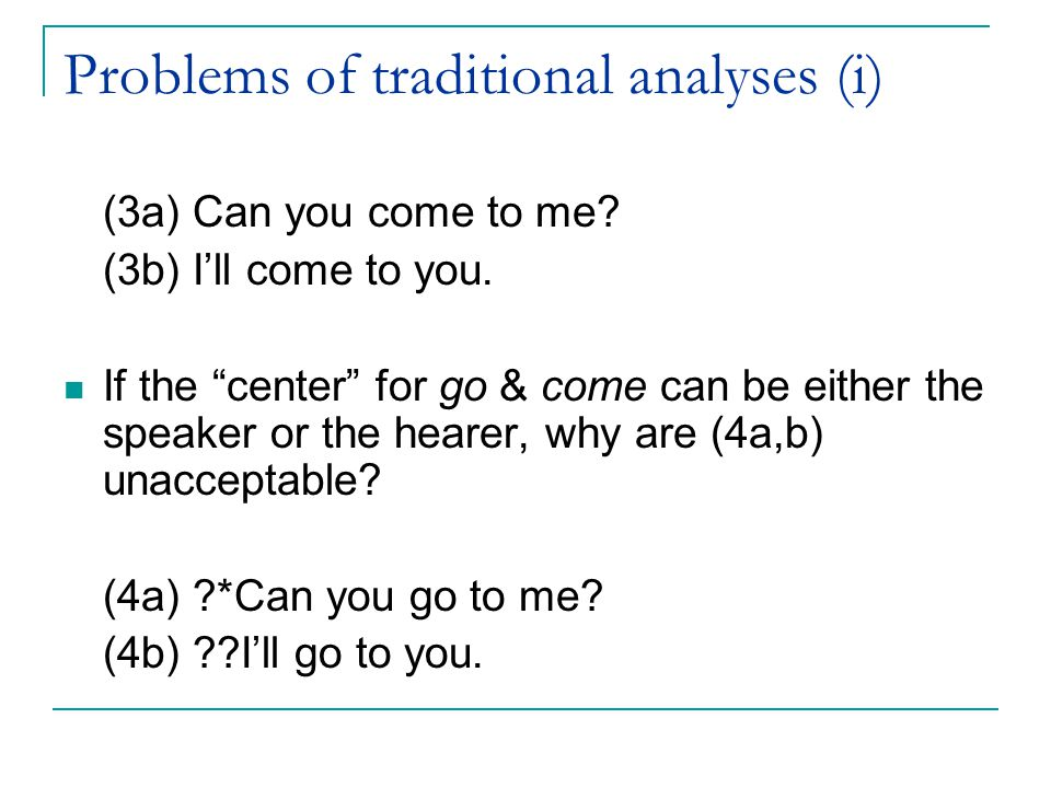 Problems of traditional analyses (i) (3a) Can you come to me.