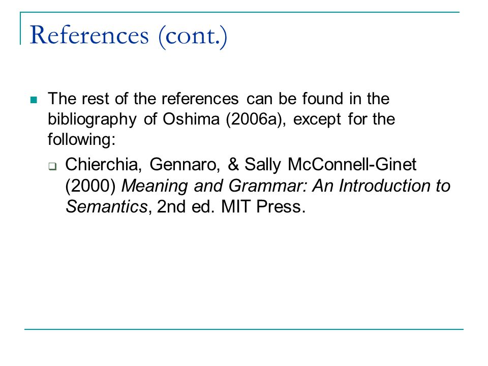 References (cont.) The rest of the references can be found in the bibliography of Oshima (2006a), except for the following:  Chierchia, Gennaro, & Sally McConnell-Ginet (2000) Meaning and Grammar: An Introduction to Semantics, 2nd ed.