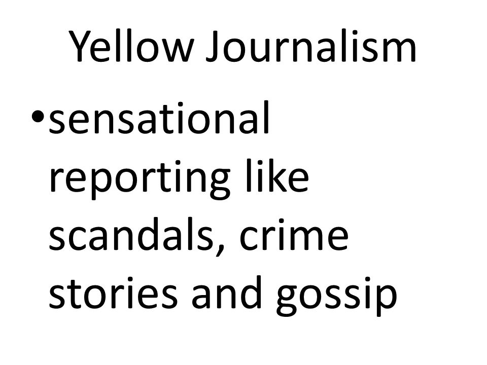 Yellow Journalism sensational reporting like scandals, crime stories and gossip