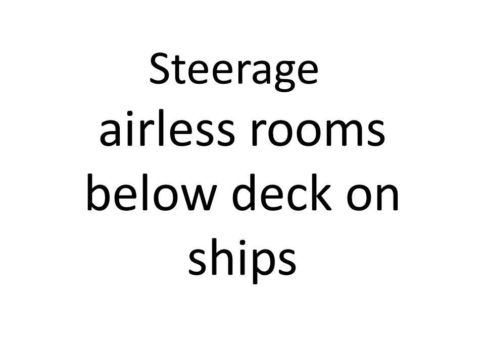 Steerage airless rooms below deck on ships
