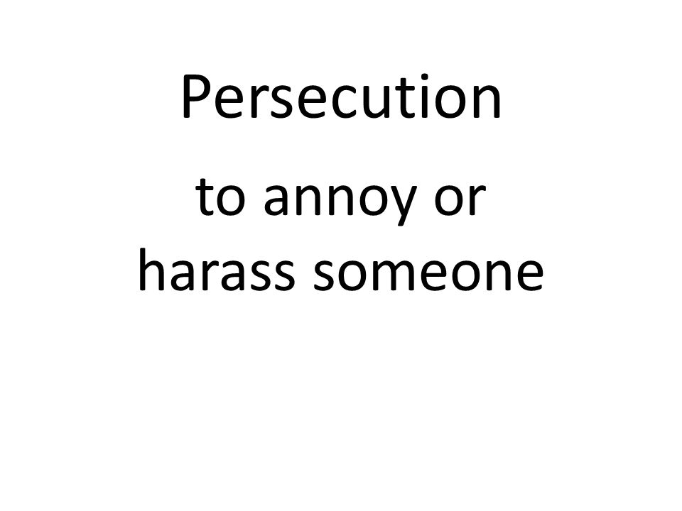Persecution to annoy or harass someone