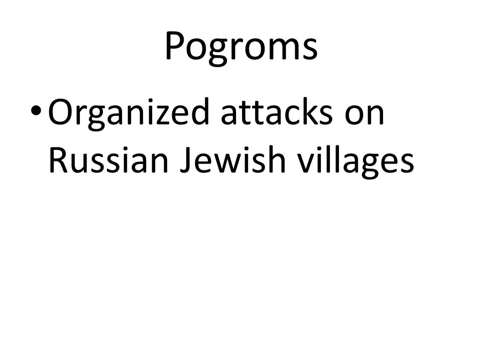 Pogroms Organized attacks on Russian Jewish villages