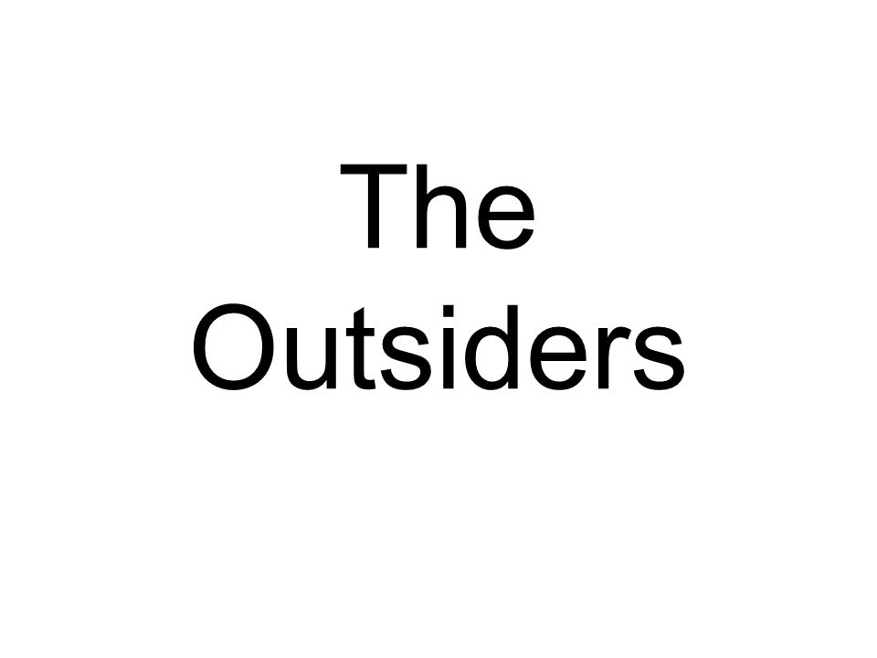The Outsiders – Chapters 1 and 2 6.